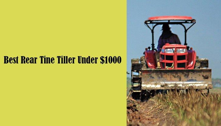 Best Rear Tine Tiller Under $1000